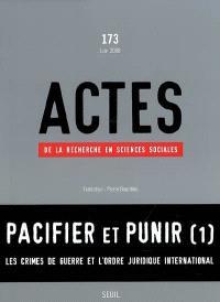 Actes de la recherche en sciences sociales. n° 173, Pacifier et punir, 1 : les crimes de guerre et l'ordre juridique international