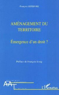 Aménagement du territoire : émergence d'un droit ?