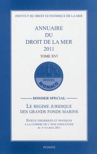 Annuaire du droit de la mer. Volume 16, 2011, dossier spécial : le régime juridique des grands fonds marins : enjeux théoriques et pratiques à la lumière de l'avis consultatif du 1er février 2011