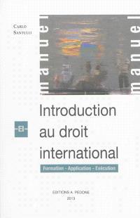 Introduction au droit international : formation, exécution, application