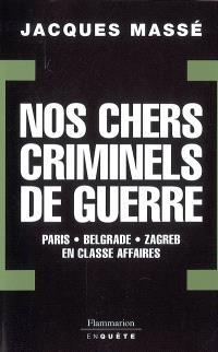 Nos chers criminels de guerre : Paris, Zagreb, Belgrade en classe affaires