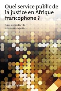Quel service public de la justice en Afrique francophone ?