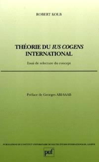 Théorie du ius cogens international : essai de relecture du concept