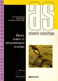 Droit, forêts et développement durable : actes des 1res journées scientifiques du réseau Droit de l'environnement de l'AUPELF-UREF, à Limoges, 7-8 nov. 1994