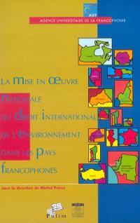 La mise en oeuvre nationale du droit international de l'environnement dans les pays francophones : actes des 3es Journées scientifiques du réseau Droit de l'environnement de l'Agence universitaire de la francophonie, Yaoundé (Cameroun), 14-15 juin 2001
