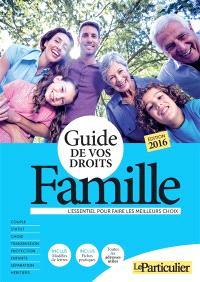 Guide de vos droits : famille : l'essentiel pour faire les meilleurs choix