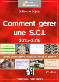Comment gérer une SCI 2015-2016 : gestion administrative, comptable, fiscale et locative