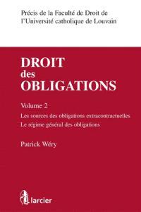 Droit des obligations. Volume 2, Les sources des obligations extracontractuelles, le régime général des obligations