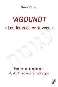 Agounot : les femmes entravées : problèmes et solutions du droit matrimonial hébraïque