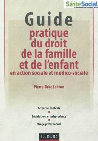 Guide pratique du droit de la famille et de l'enfant en action sociale et médico-sociale : acteurs et contexte, législations et jurisprudence, usage professionnel
