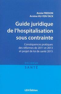 Guide juridique de l'hospitalisation sous contrainte : conséquences pratiques des réformes de 2011 et 2013 et projet de loi de santé 2015, article 13