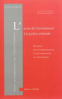 L'accès de l'investisseur à la justice arbitrale : réflexions sur la procéduralisation du droit international de l'investissement