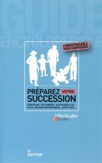 Préparez votre succession : donation, testament, assurance vie, PACS, régime matrimonial, adoption...