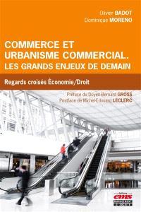Commerce et urbanisme commercial : les grands enjeux de demain : regards croisés économie-droit