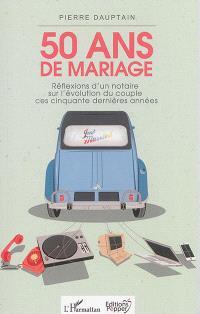 50 ans de mariage : réflexions d'un notaire sur l'évolution du couple ces cinquante dernières années