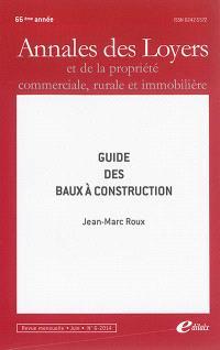 Annales des loyers et de la propriété commerciale, rurale et immobilière. n° 6 (2014), Guide des baux à construction