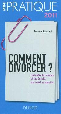 Comment divorcer ? : connaître les étapes et les écueils pour réussir sa préparation