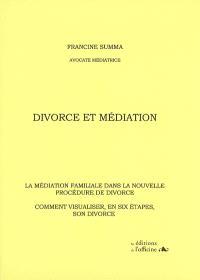 Divorce et médiation : la médiation familiale dans la nouvelle procédure de divorce : comment visualiser, en six étapes, son divorce