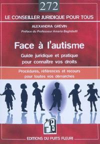 Face à l'autisme : guide juridique et pratique pour connaître vos droits : procédures, références et recours pour toutes vos démarches
