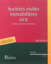 Sociétés civiles immobilières (SCI) 2013-2014 : création, gestion, évolution