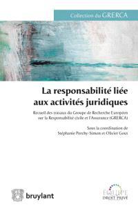 La responsabilité liée aux activités juridiques : recueil des travaux du Groupe de recherche européen sur la responsabilité civile et l'assurance (GRERCA)