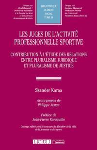 Les juges de l'activité professionnelle sportive : contribution à l'étude des relations entre pluralisme juridique et pluralisme de justice
