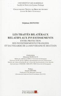 Les traités bilatéraux relatifs aux investissements : entre protection des investissements étrangers et sauvegarde de la souveraineté des Etats