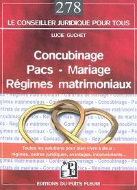 Concubinage, pacs, mariage, régimes matrimoniaux : toutes les solutions pour bien vivre à deux, régimes, cadres juridiques, avantages, inconvénients...