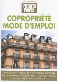 Copropriété, mode d'emploi : un règlement à respecter, syndic sous contrôle, répartition des charges, rôle du conseil syndical, vote et réalisation des travaux