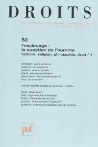 Droits. n° 50, L'esclavage : la question de l'homme : histoire, religion, philosophie, droit : 1e partie