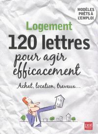 Logement : 120 lettres pour agir efficacement : achat, location, travaux...