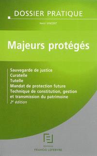 Majeurs protégés : sauvegarde de justice, curatelle, tutelle, mandat de protection future, technique de constitution, gestion et transmission du patrimoine