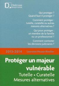 Protéger un majeur vulnérable, 2013-2014 : tutelle, curatelle, mesures alternatives