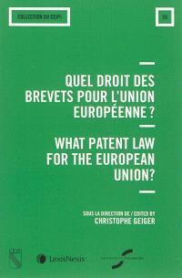 Quel droit des brevets pour l'Union européenne ? : acte du colloque = What patent law for the European Union ? : proceedings