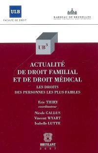 Actualité de droit familial et de droit médical : les droits des personnes les plus faibles