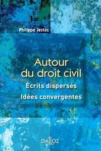 Autour du droit civil : écrits dispersés, idées convergentes
