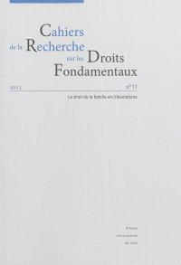 Cahiers de la recherche sur les droits fondamentaux. n° 11, Le droit de la famille en (r)évolutions