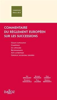 Commentaire du réglement européen sur les successions : champ d'application, compétence, loi applicable, reconnaissance, acte authentique, certificat successorial européen