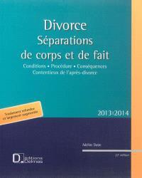 Divorce : séparations de corps et de fait, 2013-2014 : conditions, procédure, conséquences, contentieux de l'après-divorce