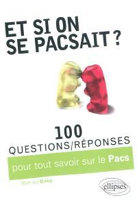 Et si on se pacsait ? : 100 questions-réponses sur le Pacs