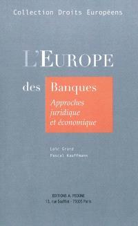 L'Europe des banques : approches juridique et économique : concurrence, réglementation, marché unique