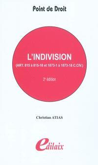 L'indivision : art. 815 à 815-18 et 1873-1 à 1873-18 C. civ.