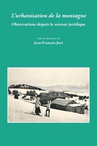 L'urbanisation de la montagne : observations depuis le versant juridique