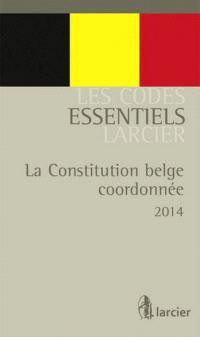 La Constitution belge coordonnée : 2014 = De gecoördineerde belgische Grondwert : 2014