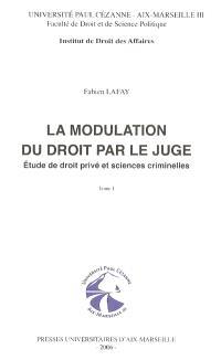 La modulation du droit par le juge : étude de droit privé et sciences criminelles