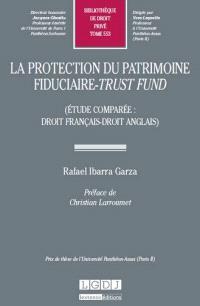 La protection du patrimoine fiduciaire, trust fund : étude comparée, droit français, droit anglais