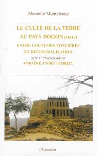 Le culte de la terre au pays dogon (Mali) : entre coutumes foncières et décentralisation