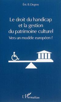 Le droit du handicap et la gestion du patrimoine culturel : vers un modèle européen ?