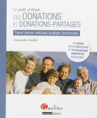 Le guide pratique des donations et donations-partages : savoir donner, anticiper, protéger, économiser