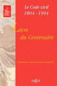 Le livre du centenaire, code civil 1804-1904